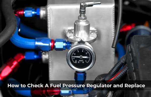 How to Check A Fuel Pressure Regulator and Replace