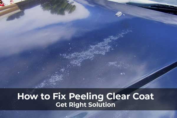 How to Fix Peeling Clear Coat