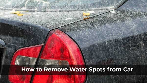 How to Remove Water Spots from Car