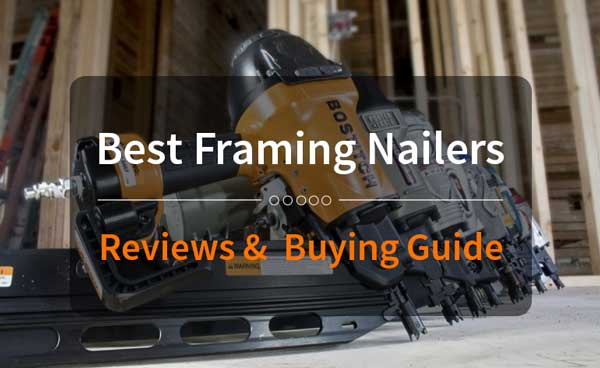 Best Framing Nailers, Framing Nailers Reviews