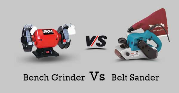 Bench Grinder Vs Belt Sander