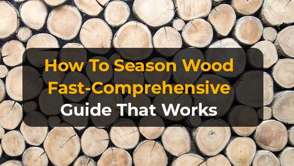 How To Season Wood Fast