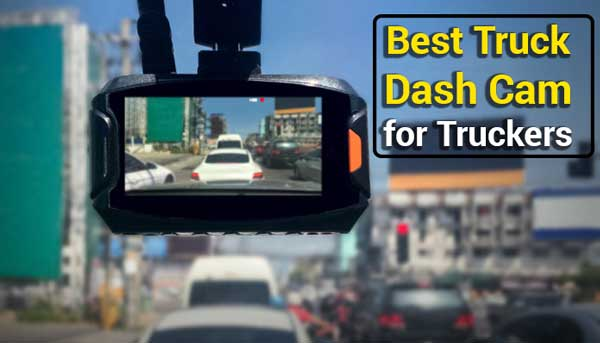 Top 10 Best Dash Cam For Truckers Reviews And Buying Guide